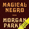 Morgan Parker - Magical Negro: Poems (Unabridged)  artwork
