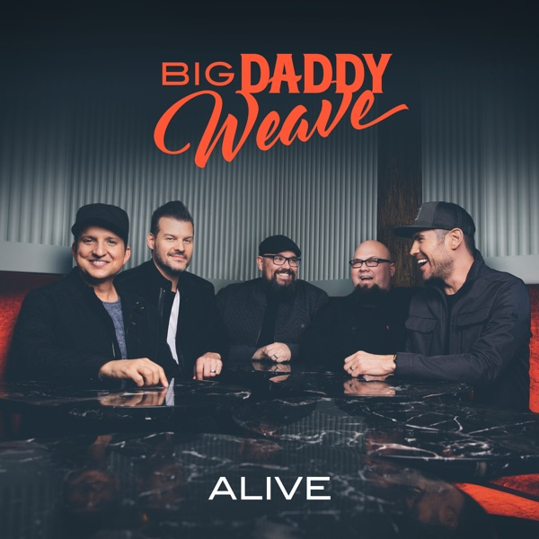 Big Daddy Weave - Alive
