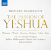 Buffalo Philharmonic Chorus, University of California, Los Angeles Chamber Singers, Buffalo Philharmonic Orchestra & JoAnn Falletta - Danielpour: The Passion of Yeshua  artwork