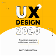UX Design 2020: The Ultimate Beginner's Guide to User Experience (Unabridged)