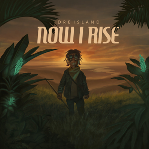 Dre Island - Now I Rise (Deluxe Edition)