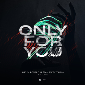 Nicky Romero & Sick Individuals ft. XIRA - Only for You