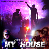 Welcome to My House Nu Breed & Jesse Howard