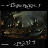 Children Of The Pope - Dying Cold