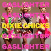 Gaslighter - Dixie Chicks