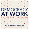 Richard D. Wolff - Democracy at Work: A Cure for Capitalism artwork