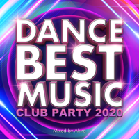 DANCE BEST MUSIC -CLUB PARTY 2020- mixed by Akira (DJ MIX)