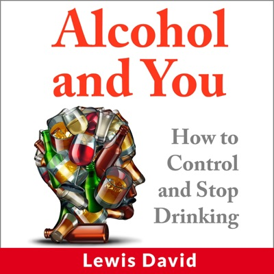 Alcohol and You: How to Control and Stop Drinking: Self Help, Book 1 (Unabridged)