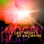Imogen Heap - Last Night of an Empire
