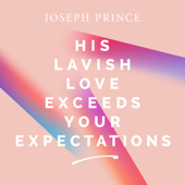 His Lavish Love Exceeds Your Expectations