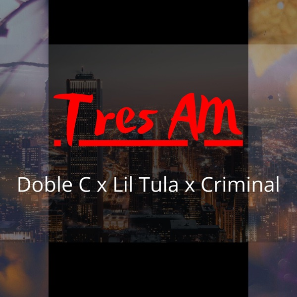 Tres Am (feat. Lil Tula & Criminal) - Single