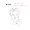 Kaizer - YOU KILL ME WITH A WORD (aim your gun) artwork