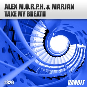 Alex M.O.R.P.H. & Marjan - Take My Breath