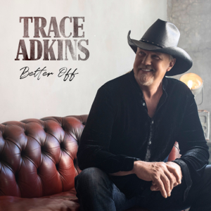 Trace Adkins - Better Off