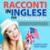 Elizabeth Lopez & Emma Ferrero - Racconti in Inglese per Principianti: 10 storie piacevoli per imparare l'inglese e migliorare il vocabolario divertendoti