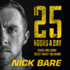 Nick Bare - 25 Hours a Day: Going One More to Get What You Want (Unabridged)  artwork