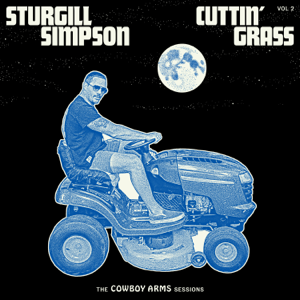 Sturgill Simpson - Cuttin' Grass, Vol. 2 (Cowboy Arms Sessions)