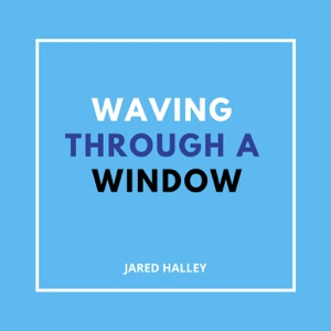 Jared Halley - Waving Through a Window