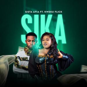 Sista Afia - Sika feat. Kweku Flick