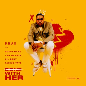 Khao - Done With Her feat. Gucci Mane, Lil Baby, YBN Nahmir & Tabius Tate