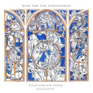 Gabriel Crouch & Gallicantus - Sarah Kirkland Snider: Mass for the Endangered