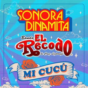 Sonora Dinamita & Banda El Recodo de Cruz Lizárraga - Mi Cucú