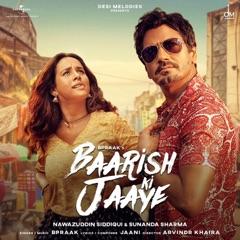 Baarish Ki Jaaye (feat. Nawazuddin Siddiqui & Sunanda Sharma)