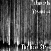 The Rain Stops - Takanashi Yasukawa