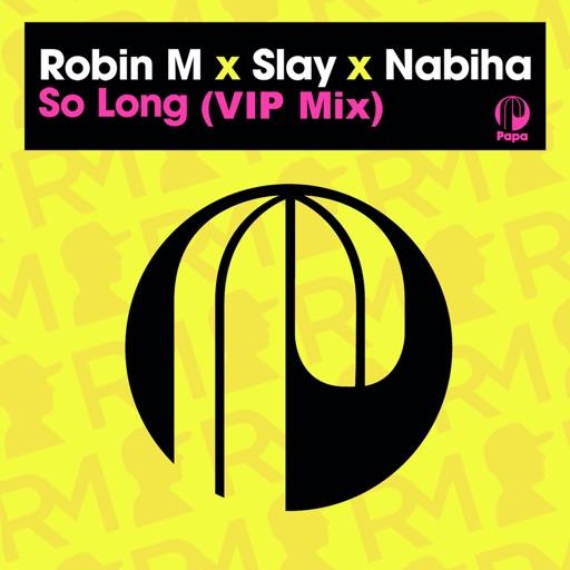 So Long (Vip Mix) - Single by Slay & Nabiha & Robin M