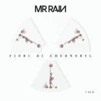 Mr.Rain - Fiori di Chernobyl artwork