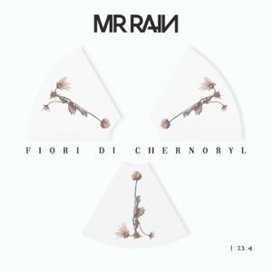 Mr.Rain - Fiori di Chernobyl