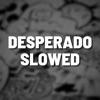 Desperado Slowed Remix Single