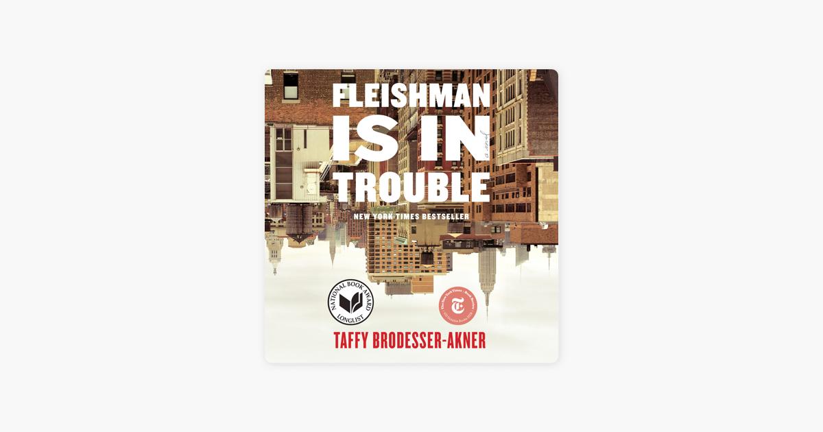 Fleishman Is in Trouble: A Novel (Unabridged) - Taffy Brodesser-Akner