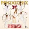 We Need A Little Christmas - Pentatonix
