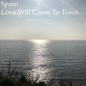 Spain - Love Will Come to Town