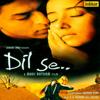 A. R. Rahman - Dil Se (Original Motion Picture Soundtrack) artwork