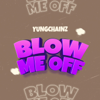 Blow Me Off - YUNGCHAINZ