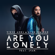 Are You Lonely (feat. ISÁK) - Steve Aoki & Alan Walker