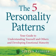 The 5 Personality Patterns: Your Guide to Understanding Yourself and Others and Developing Emotional Maturity