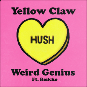 yellow claw & weird genius - Hush feat. Reikko