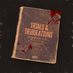 Yungeen Ace - Trials & Tribulations