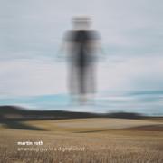 An Analog Guy in a Digital World - Martin Roth