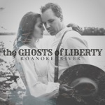 The Ghosts of Liberty - Roanoke River