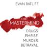 Evan Ratliff - The Mastermind: Drugs. Empire. Murder. Betrayal. (Unabridged)  artwork