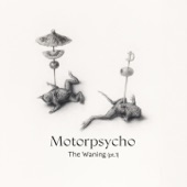 Motorpsycho - The Waning , Pt.1