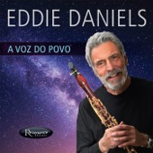Eddie Daniels - A Voz Do Povo