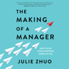 Julie Zhuo - The Making of a Manager: What to Do When Everyone Looks to You (Unabridged)  artwork