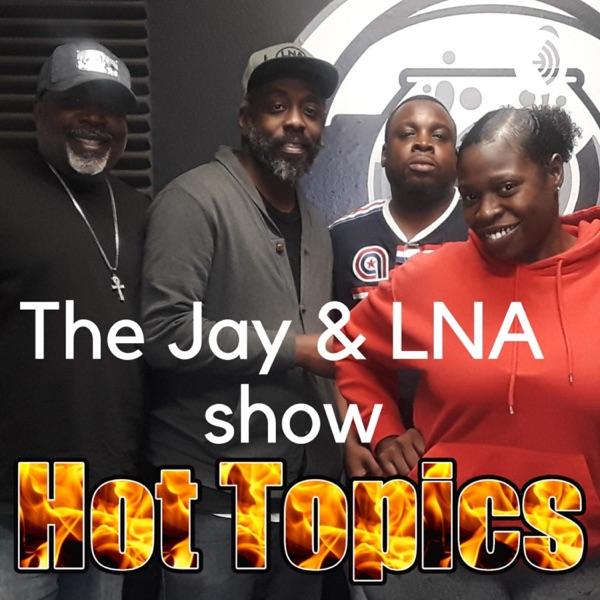 The Jay & LNA show