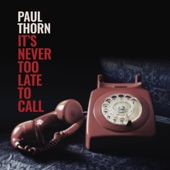 Paul Thorn - It's Never Too Late to Call
