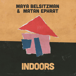 Maya Belsitzman & Matan Ephrat - Indoors
